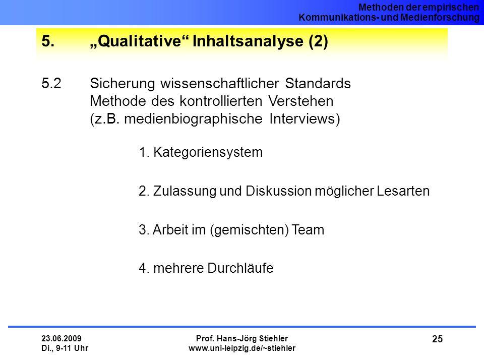 """Methoden der empirischen Kommunikations- und Medienforschung 23.06.2009 Di., 9-11 Uhr Prof. Hans-Jörg Stiehler www.uni-leipzig.de/~stiehler 25 5.""""Qual"""