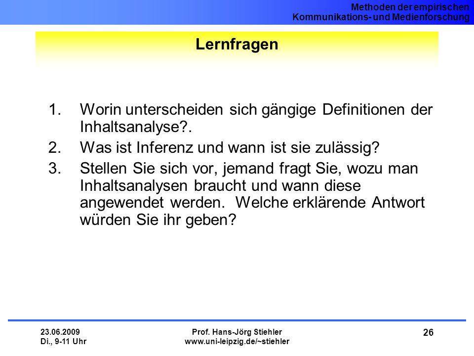 Methoden der empirischen Kommunikations- und Medienforschung 23.06.2009 Di., 9-11 Uhr Prof. Hans-Jörg Stiehler www.uni-leipzig.de/~stiehler 26 1.Worin