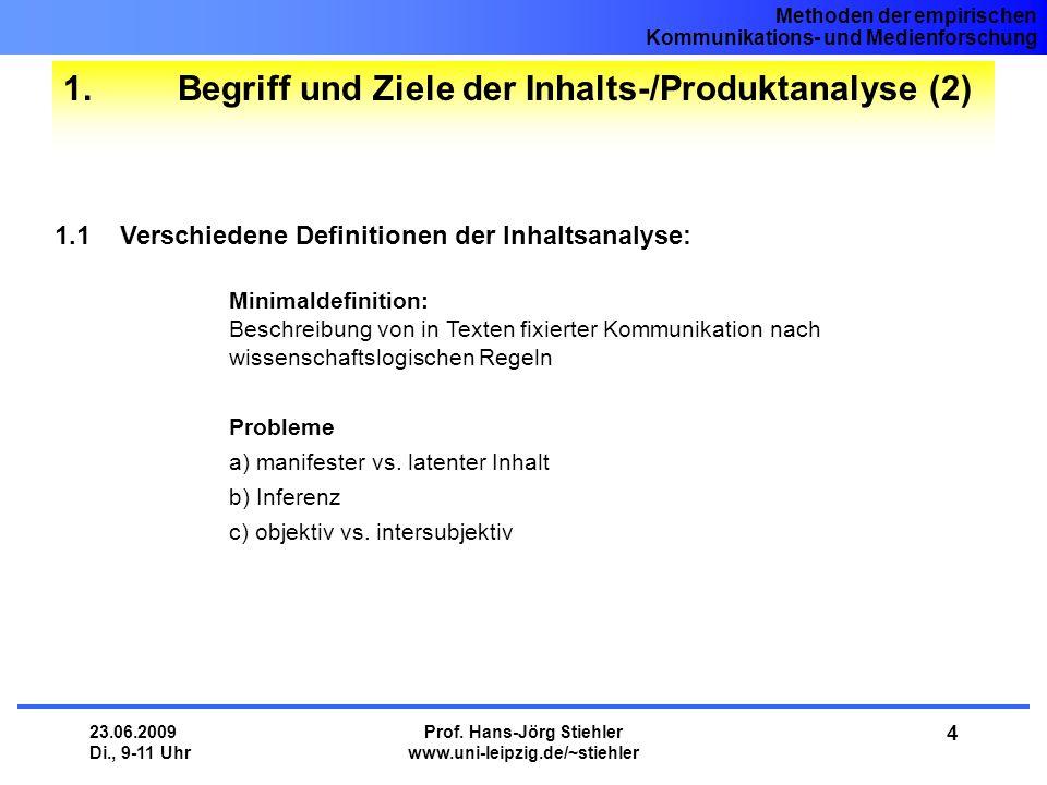 Methoden der empirischen Kommunikations- und Medienforschung 23.06.2009 Di., 9-11 Uhr Prof. Hans-Jörg Stiehler www.uni-leipzig.de/~stiehler 4 1. Begri