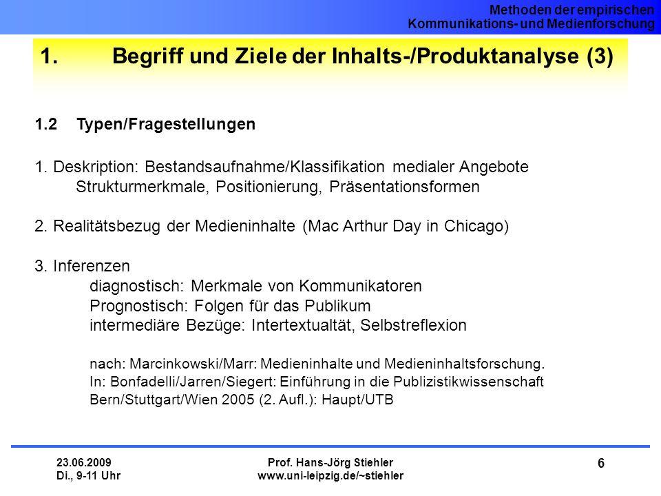 Methoden der empirischen Kommunikations- und Medienforschung 23.06.2009 Di., 9-11 Uhr Prof. Hans-Jörg Stiehler www.uni-leipzig.de/~stiehler 6 1. Begri