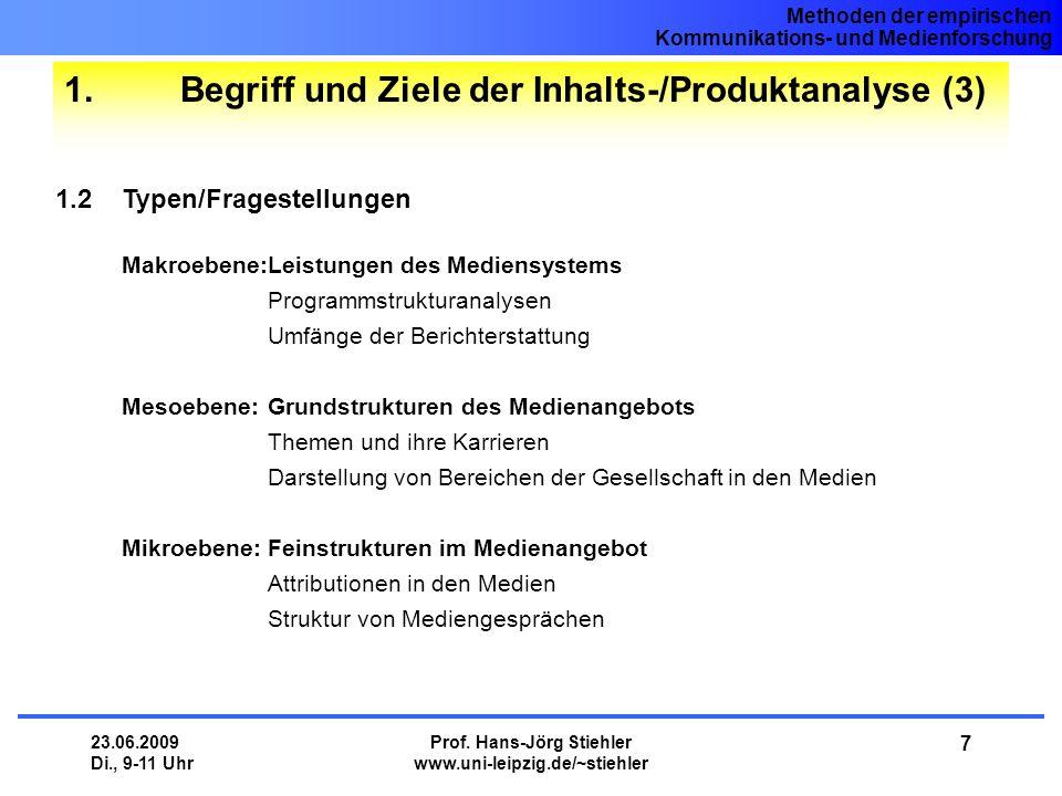 Methoden der empirischen Kommunikations- und Medienforschung 23.06.2009 Di., 9-11 Uhr Prof. Hans-Jörg Stiehler www.uni-leipzig.de/~stiehler 7 1. Begri