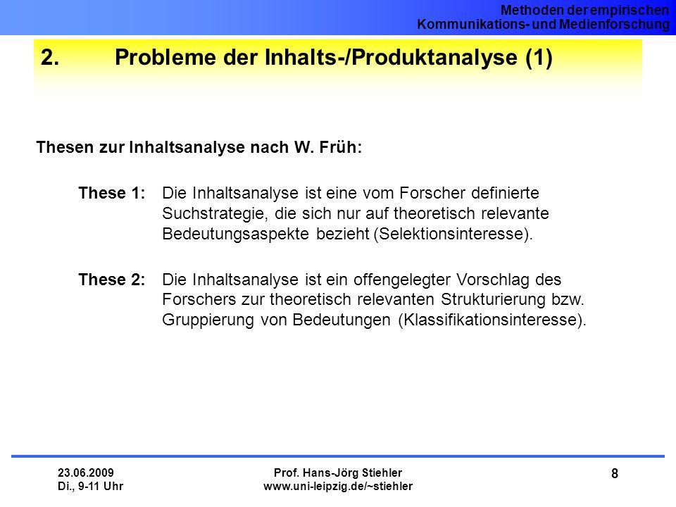 Methoden der empirischen Kommunikations- und Medienforschung 23.06.2009 Di., 9-11 Uhr Prof. Hans-Jörg Stiehler www.uni-leipzig.de/~stiehler 8 2. Probl