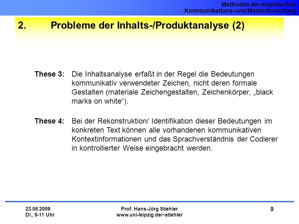 Methoden der empirischen Kommunikations- und Medienforschung 23.06.2009 Di., 9-11 Uhr Prof. Hans-Jörg Stiehler www.uni-leipzig.de/~stiehler 9 2. Probl