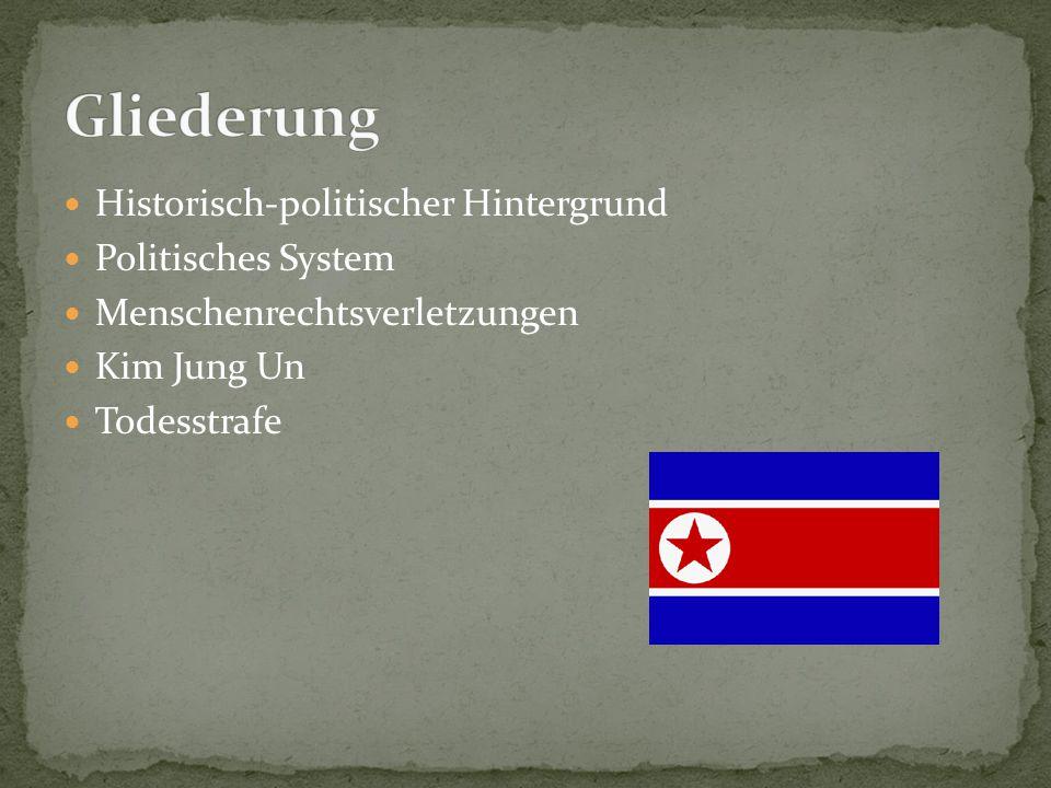Historisch-politischer Hintergrund Politisches System Menschenrechtsverletzungen Kim Jung Un Todesstrafe