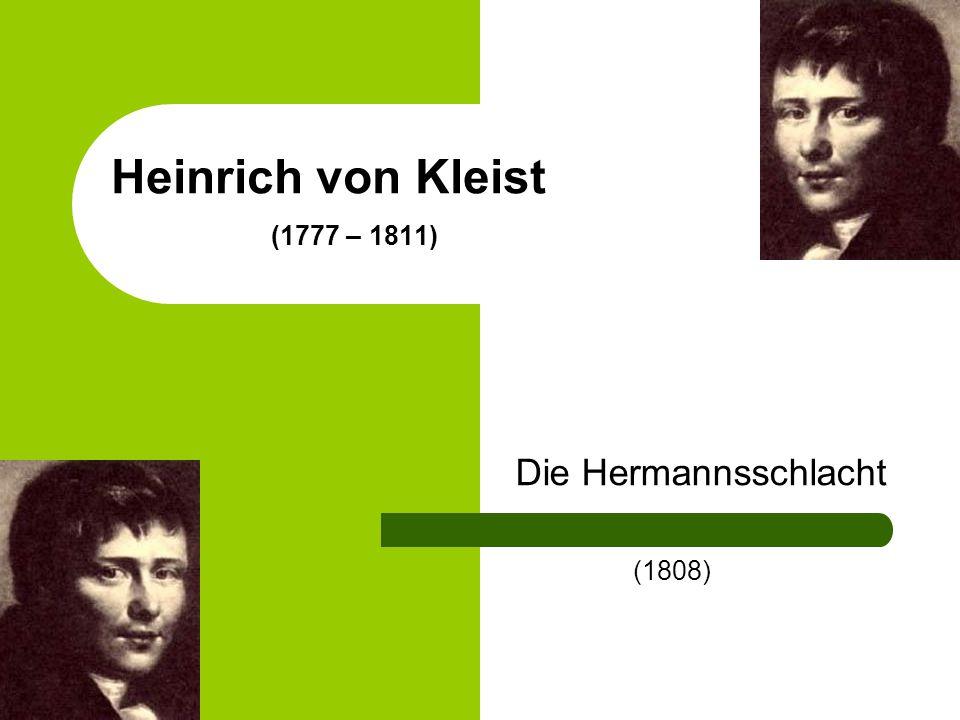 Heinrich von Kleist (1777 – 1811) Die Hermannsschlacht (1808)