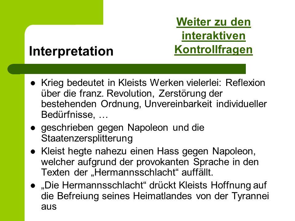 Interpretation Krieg bedeutet in Kleists Werken vielerlei: Reflexion über die franz. Revolution, Zerstörung der bestehenden Ordnung, Unvereinbarkeit i