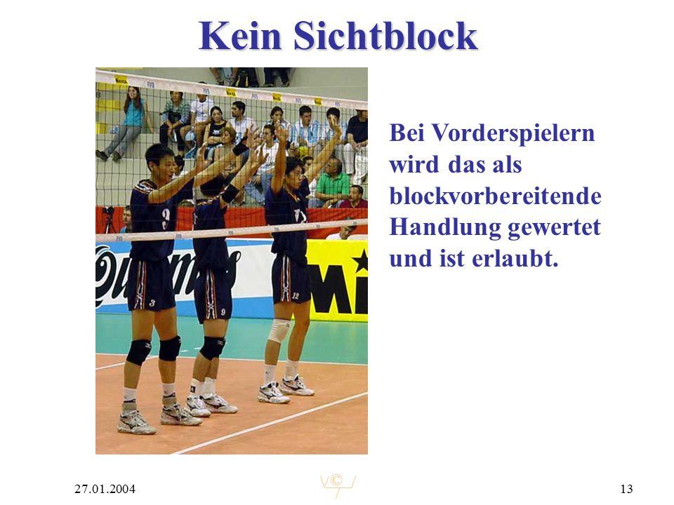 © 27.01.200413 Kein Sichtblock Bei Vorderspielern wird das als blockvorbereitende Handlung gewertet und ist erlaubt.