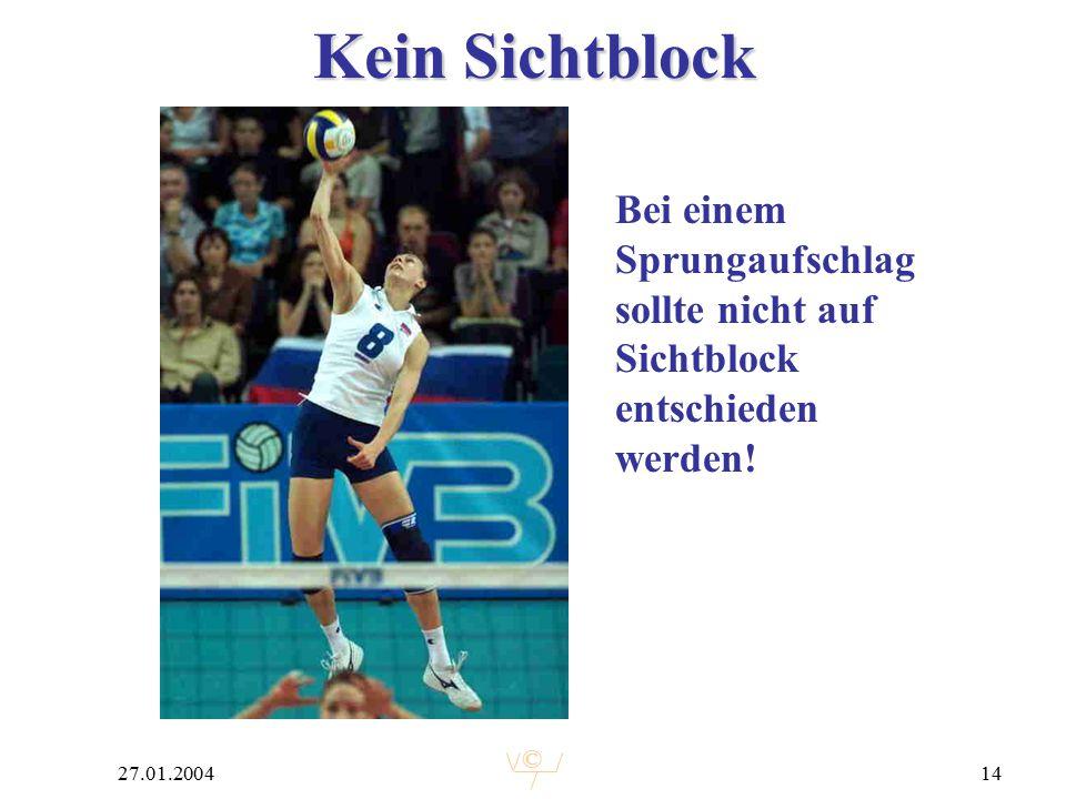 © 27.01.200414 Kein Sichtblock Bei einem Sprungaufschlag sollte nicht auf Sichtblock entschieden werden!