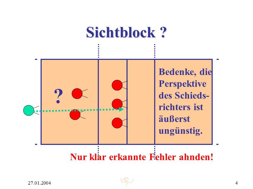 © 27.01.20044 Sichtblock ? ? Bedenke, die Perspektive des Schieds- richters ist äußerst ungünstig. Nur klar erkannte Fehler ahnden!