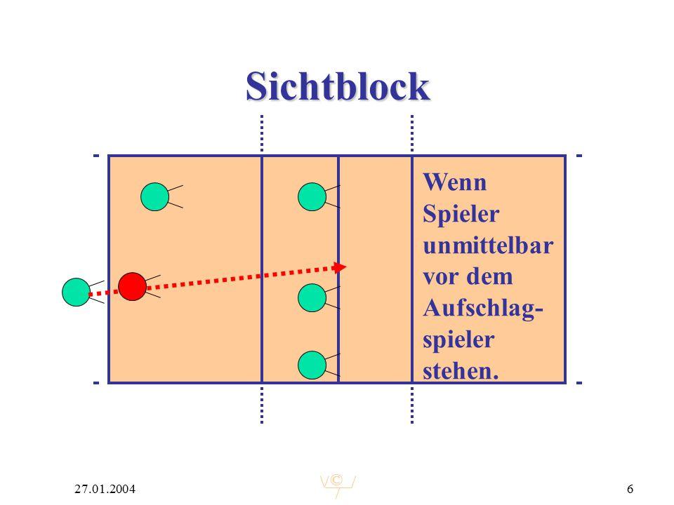 © 27.01.20046 Sichtblock Wenn Spieler unmittelbar vor dem Aufschlag- spieler stehen.