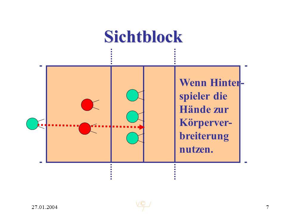 © 27.01.20047 Sichtblock Wenn Hinter- spieler die Hände zur Körperver- breiterung nutzen.