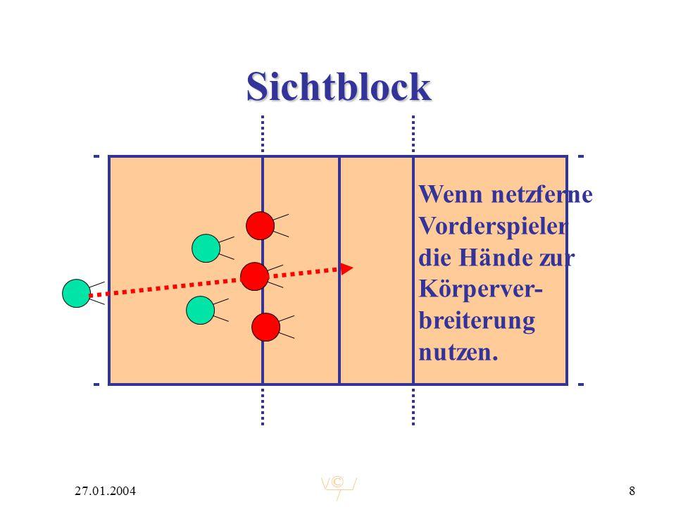 © 27.01.20048 Sichtblock Wenn netzferne Vorderspieler die Hände zur Körperver- breiterung nutzen.