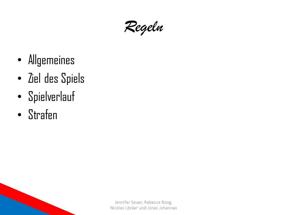 Regeln Allgemeines Ziel des Spiels Spielverlauf Strafen Jennifer Sauer, Rebecca Boog, Nicolas Löcker und Jonas Johannes