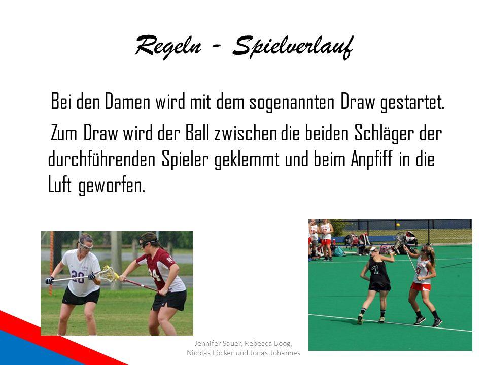 Regeln - Spielverlauf Bei den Damen wird mit dem sogenannten Draw gestartet. Zum Draw wird der Ball zwischen die beiden Schläger der durchführenden Sp