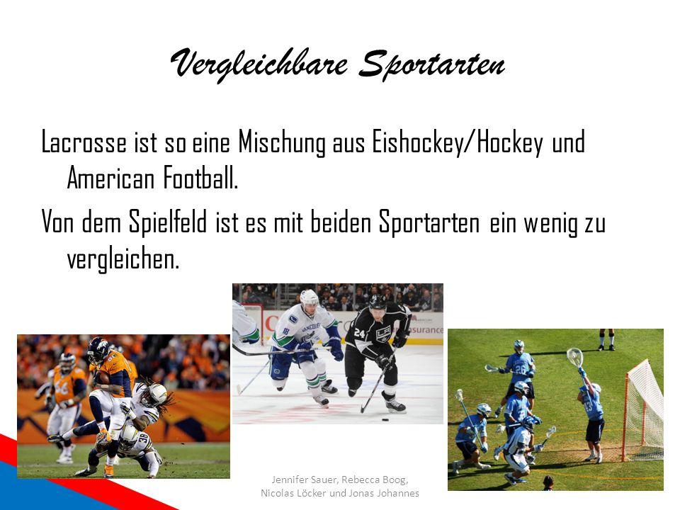 Vergleichbare Sportarten Lacrosse ist so eine Mischung aus Eishockey/Hockey und American Football. Von dem Spielfeld ist es mit beiden Sportarten ein