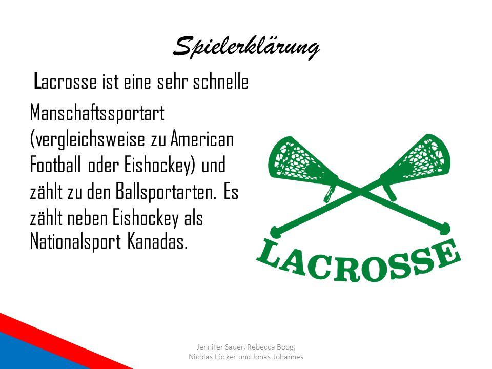 Spielerklärung L acrosse ist eine sehr schnelle Manschaftssportart (vergleichsweise zu American Football oder Eishockey) und zählt zu den Ballsportart