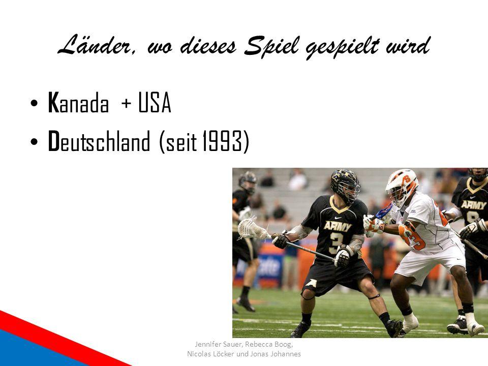Länder, wo dieses Spiel gespielt wird K anada + USA D eutschland (seit 1993) Jennifer Sauer, Rebecca Boog, Nicolas Löcker und Jonas Johannes