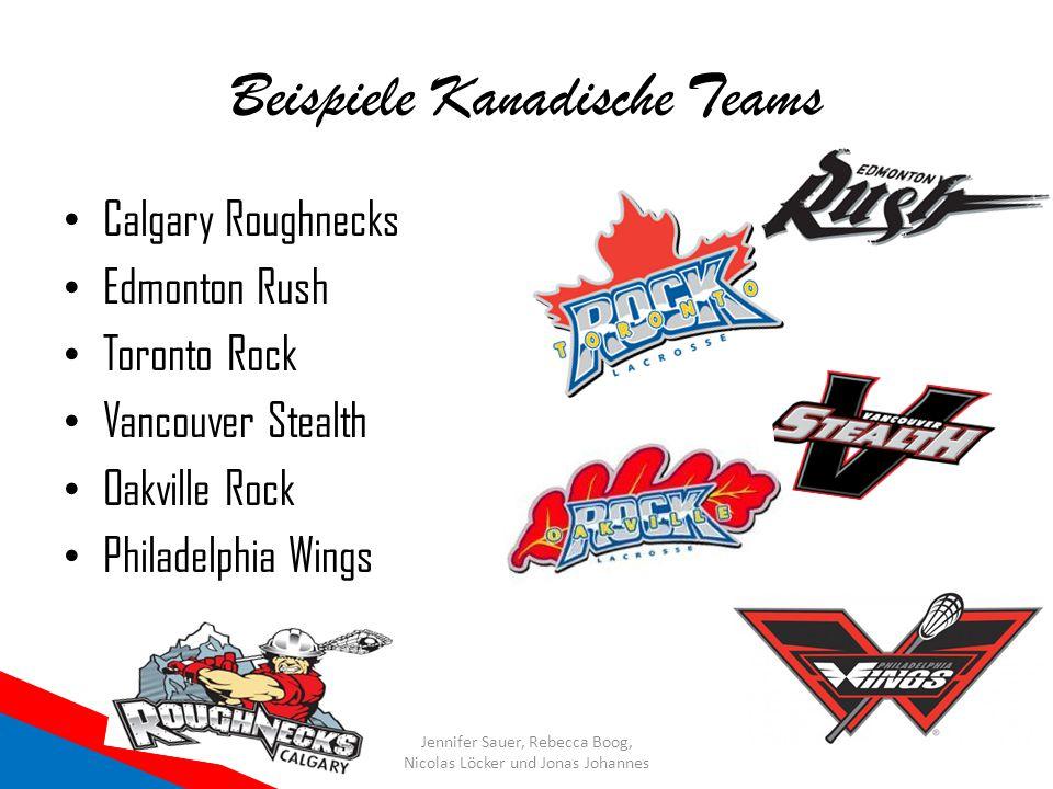 Beispiele Kanadische Teams Calgary Roughnecks Edmonton Rush Toronto Rock Vancouver Stealth Oakville Rock Philadelphia Wings Jennifer Sauer, Rebecca Bo