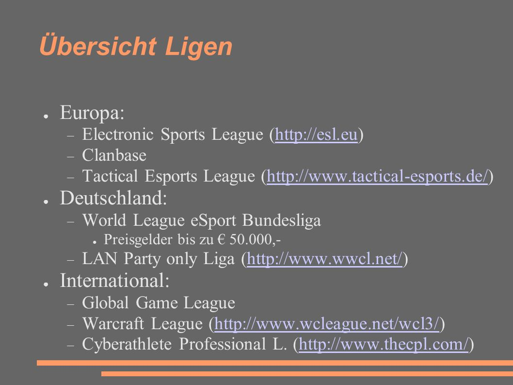 Übersicht Ligen ● Europa:  Electronic Sports League (http://esl.eu)http://esl.eu  Clanbase  Tactical Esports League (http://www.tactical-esports.de