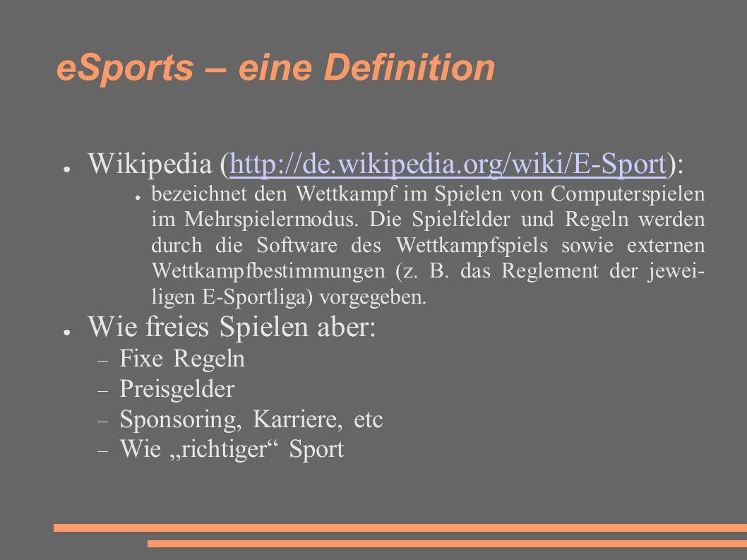 eSports – eine Definition ● Wikipedia (http://de.wikipedia.org/wiki/E-Sport):http://de.wikipedia.org/wiki/E-Sport ● bezeichnet den Wettkampf im Spielen von Computerspielen im Mehrspielermodus.
