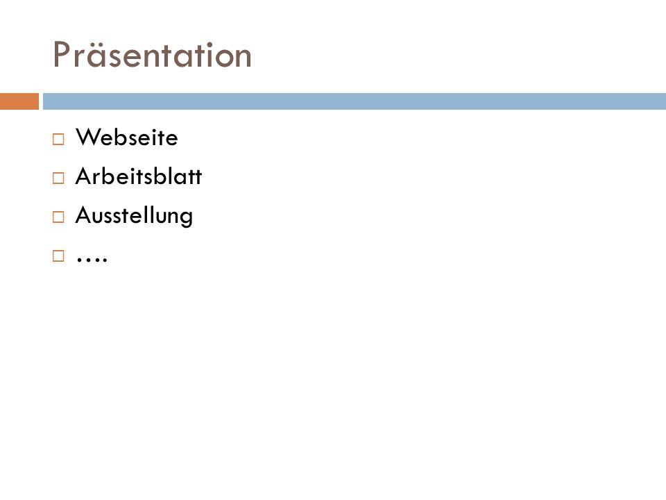 Präsentation  Webseite  Arbeitsblatt  Ausstellung  ….