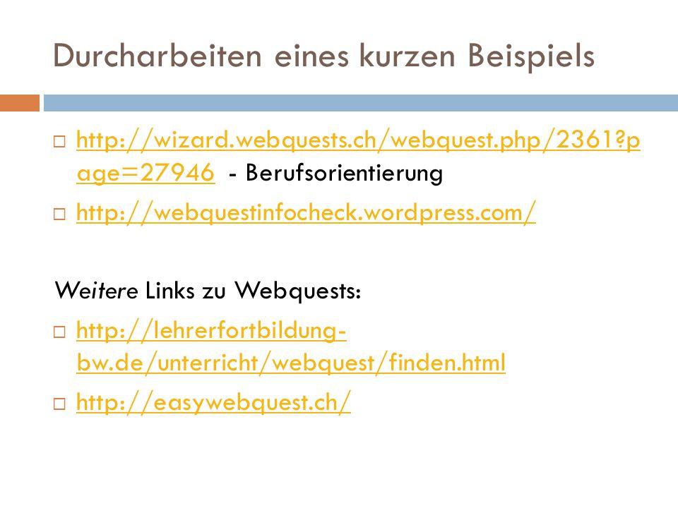 Durcharbeiten eines kurzen Beispiels  http://wizard.webquests.ch/webquest.php/2361?p age=27946 - Berufsorientierung http://wizard.webquests.ch/webque
