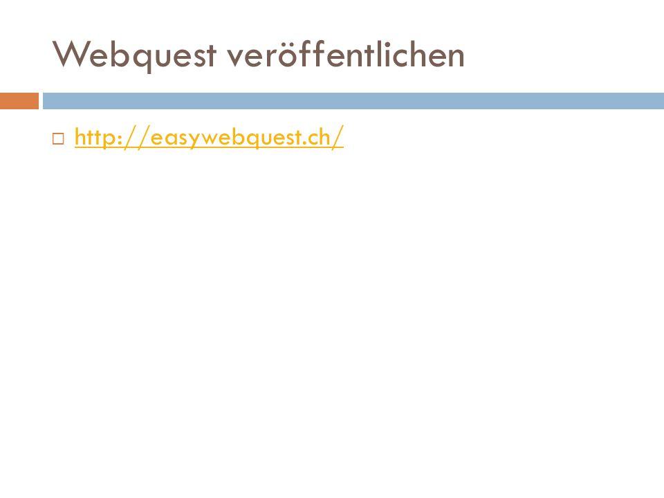 Webquest veröffentlichen  http://easywebquest.ch/ http://easywebquest.ch/