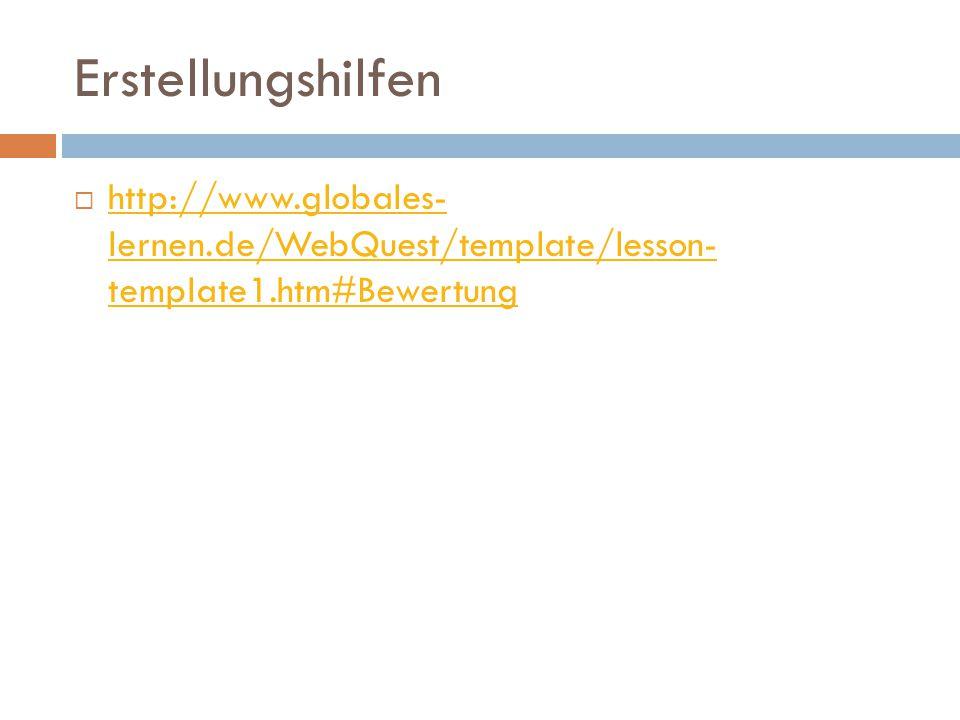 Erstellungshilfen  http://www.globales- lernen.de/WebQuest/template/lesson- template1.htm#Bewertung http://www.globales- lernen.de/WebQuest/template/