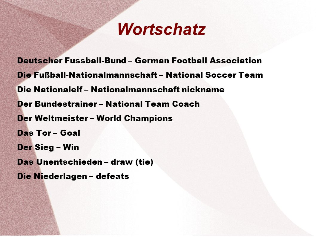 Wortschatz Deutscher Fussball-Bund – German Football Association Die Fußball-Nationalmannschaft – National Soccer Team Die Nationalelf – Nationalmanns