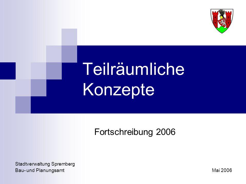 Teilräumliche Konzepte Fortschreibung 2006 Stadtverwaltung Spremberg Bau- und PlanungsamtMai 2006