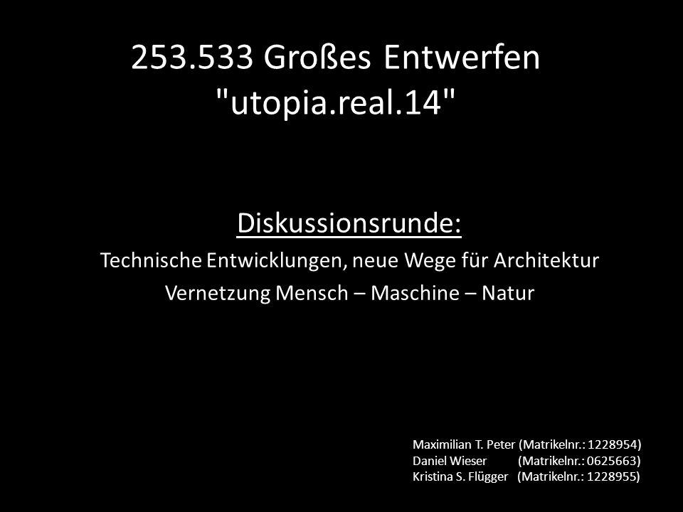 Diskussionsrunde: Technische Entwicklungen, neue Wege für Architektur Vernetzung Mensch – Maschine – Natur - frühe technische Zukunftsvisionen - heutige technische Zukunftsvisionen - bionische Architekturzugänge
