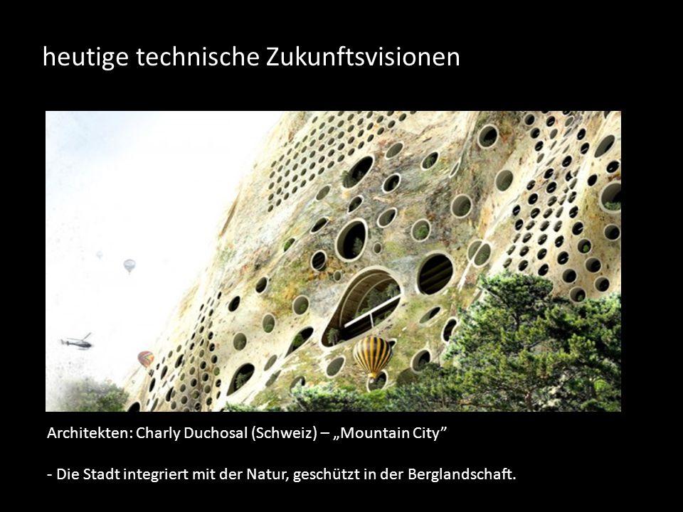 """heutige technische Zukunftsvisionen Architekten: Charly Duchosal (Schweiz) – """"Mountain City - Die Stadt integriert mit der Natur, geschützt in der Berglandschaft."""