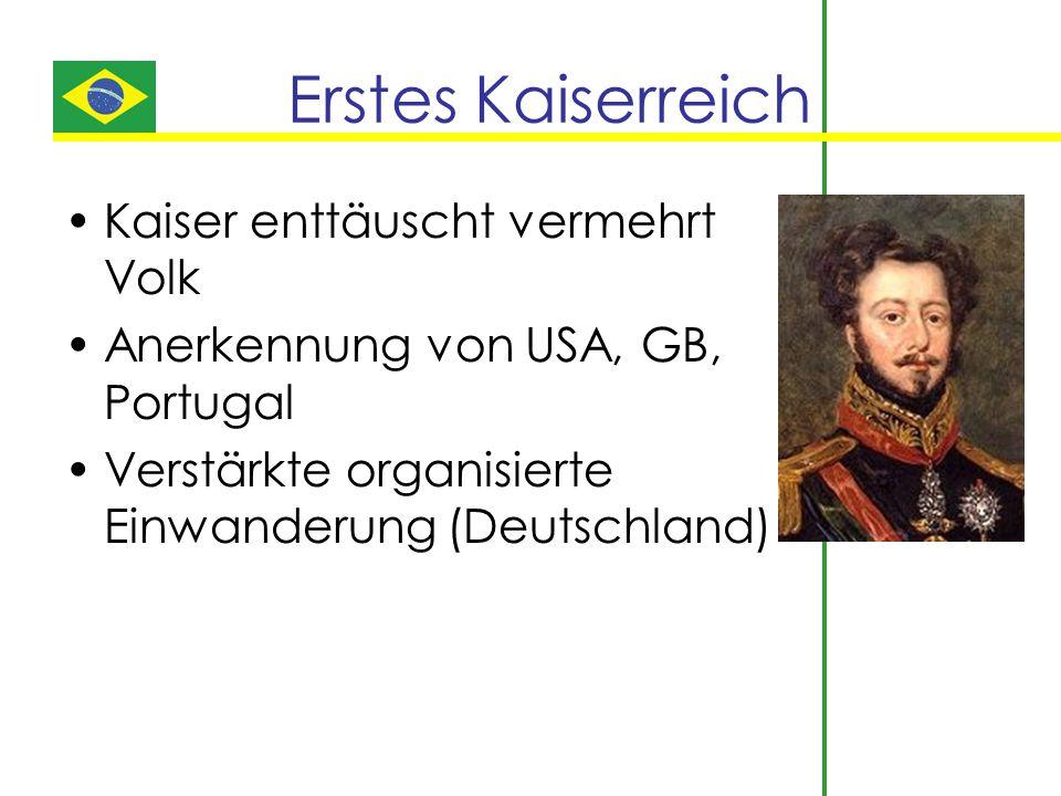 Erstes Kaiserreich Kaiser enttäuscht vermehrt Volk Anerkennung von USA, GB, Portugal Verstärkte organisierte Einwanderung (Deutschland)