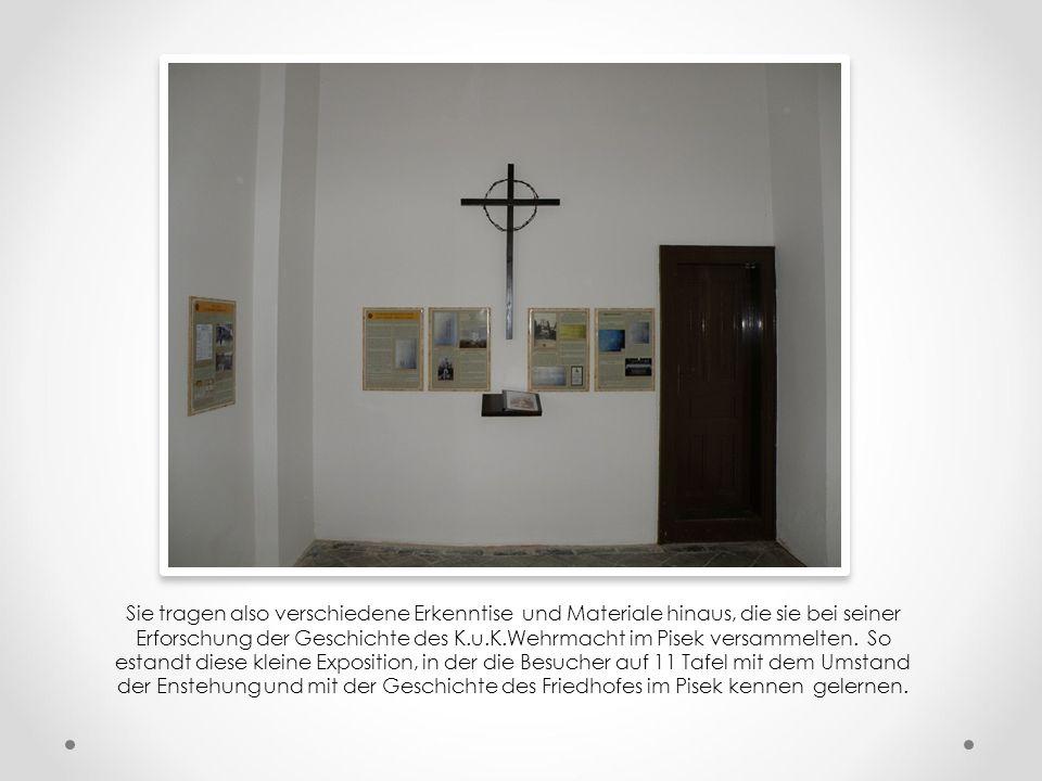"""So enstand im Gemüt der Angehörigen der piseker """"K.u.K. Garnisone"""" eine Idee, wie der Kapelle eine ehrwürdige Atmopshere zurückgeben und den potentiel"""