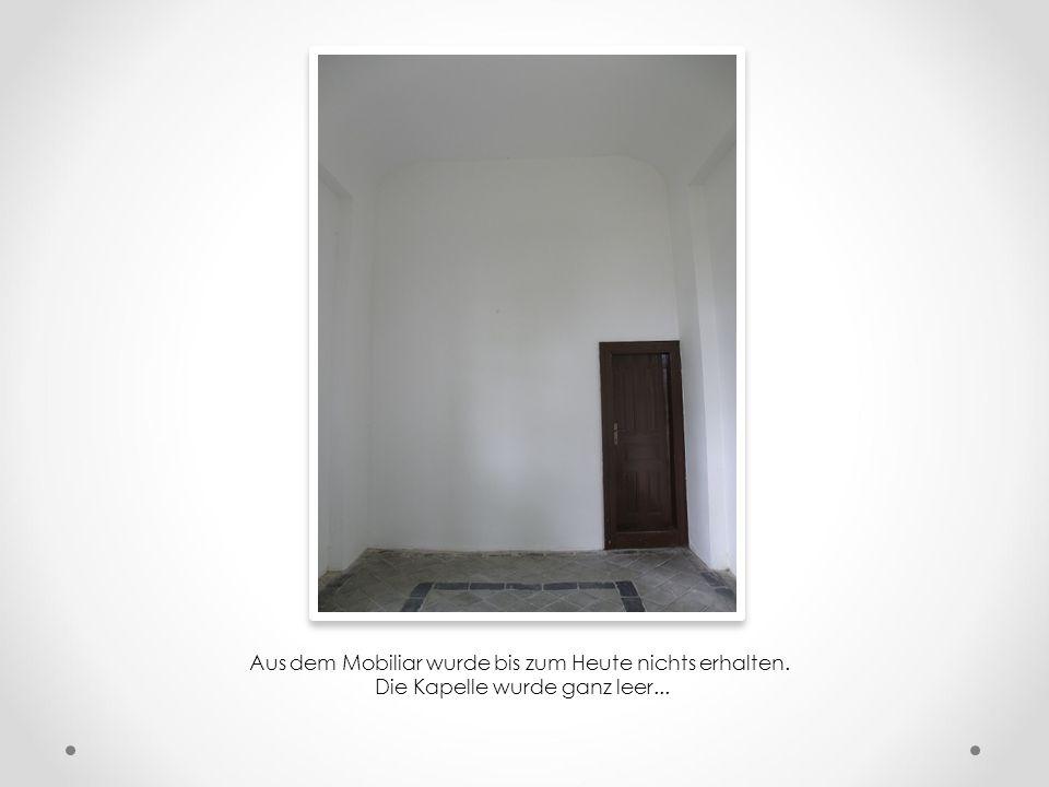 Aus dem Mobiliar wurde bis zum Heute nichts erhalten. Die Kapelle wurde ganz leer...