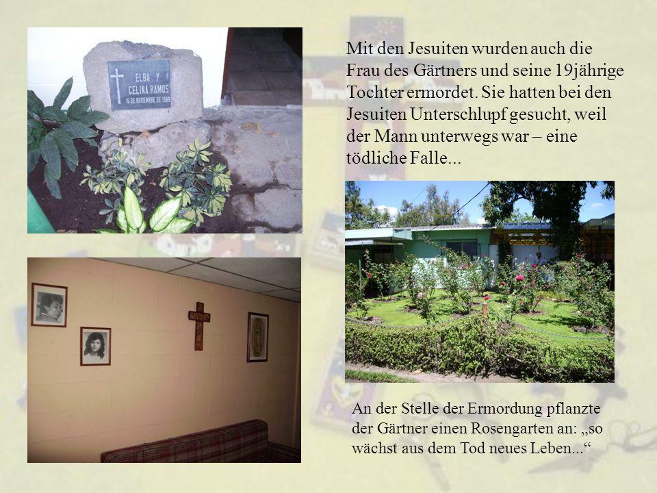 Mit den Jesuiten wurden auch die Frau des Gärtners und seine 19jährige Tochter ermordet. Sie hatten bei den Jesuiten Unterschlupf gesucht, weil der Ma