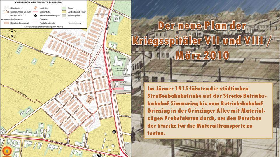 Im Jänner 1915 führten die städtischen Straßenbahnbetriebe auf der Strecke Betriebs bahnhof Simmering bis zum Betriebsbahnhof Grinzing in der Grinzinger Allee mit Material zügen Probefahrten durch, um den Unterbau der Strecke für die Materailtransporte zu testen.