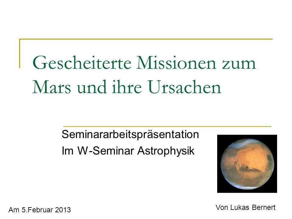 Gescheiterte Missionen zum Mars und ihre Ursachen Seminararbeitspräsentation Im W-Seminar Astrophysik Am 5.Februar 2013 Von Lukas Bernert