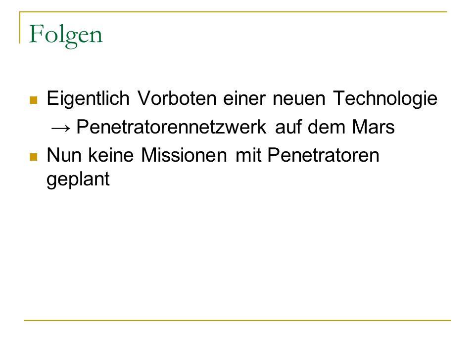 Folgen Eigentlich Vorboten einer neuen Technologie → Penetratorennetzwerk auf dem Mars Nun keine Missionen mit Penetratoren geplant