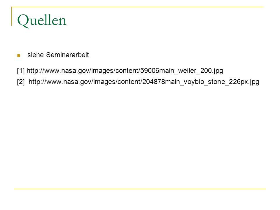 Quellen siehe Seminararbeit [1] http://www.nasa.gov/images/content/59006main_weiler_200.jpg [2] http://www.nasa.gov/images/content/204878main_voybio_s