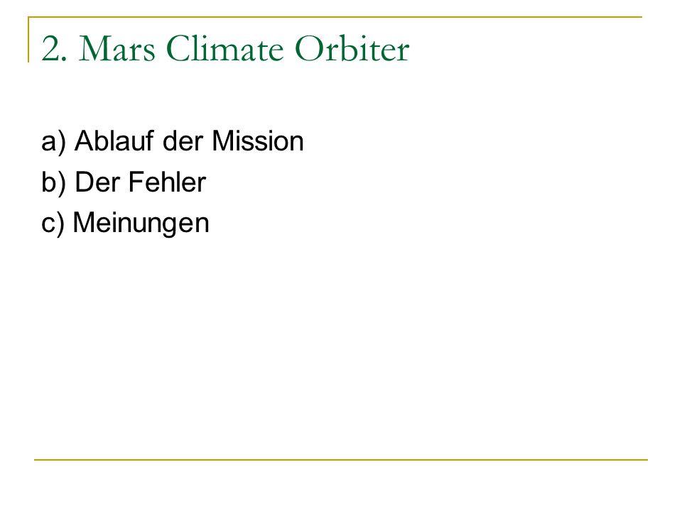 2. Mars Climate Orbiter a) Ablauf der Mission b) Der Fehler c) Meinungen