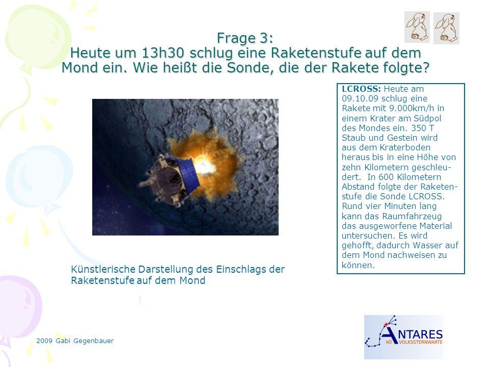 2009 Gabi Gegenbauer Frage 3: Heute um 13h30 schlug eine Raketenstufe auf dem Mond ein.