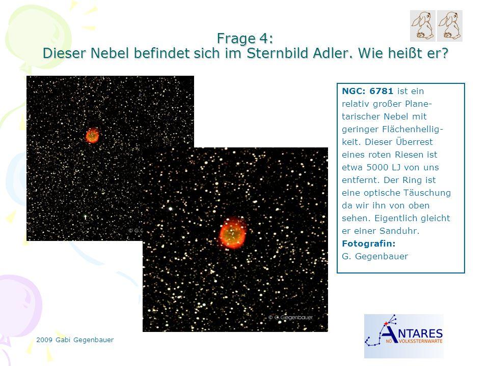 2009 Gabi Gegenbauer Frage 4: Dieser Nebel befindet sich im Sternbild Adler.