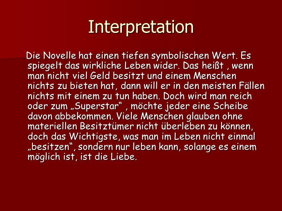 Interpretation Die Novelle hat einen tiefen symbolischen Wert. Es spiegelt das wirkliche Leben wider. Das heißt, wenn man nicht viel Geld besitzt und