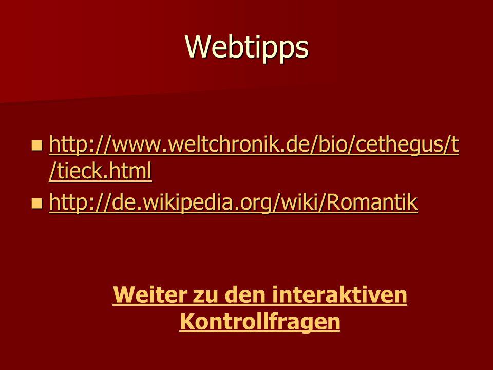 Webtipps http://www.weltchronik.de/bio/cethegus/t /tieck.html http://www.weltchronik.de/bio/cethegus/t /tieck.html http://www.weltchronik.de/bio/cethe