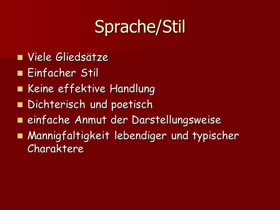 Sprache/Stil Viele Gliedsätze Viele Gliedsätze Einfacher Stil Einfacher Stil Keine effektive Handlung Keine effektive Handlung Dichterisch und poetisc