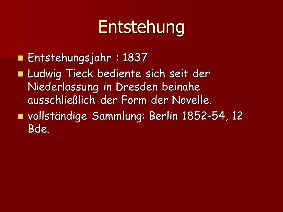 Entstehung Entstehungsjahr : 1837 Entstehungsjahr : 1837 Ludwig Tieck bediente sich seit der Niederlassung in Dresden beinahe ausschließlich der Form