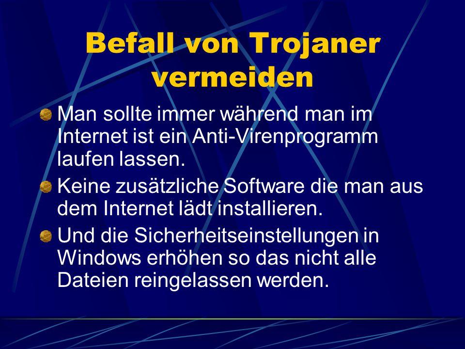Gegenmaßnahmen Man sollte wenn man sich sicher ist das man einen Trojaner auf dem Pc hat, ein Virenprogramm laufen lassen.
