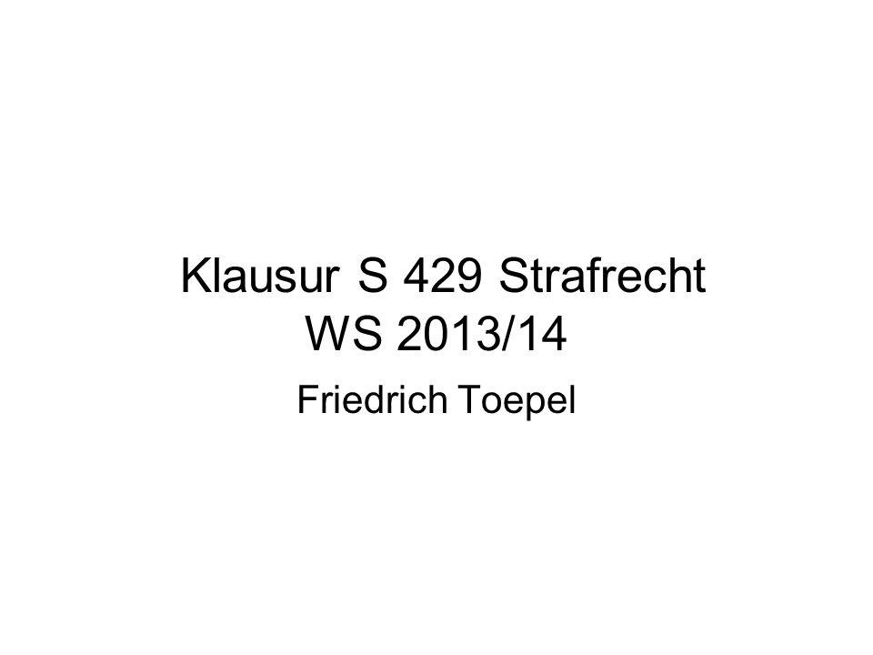 Klausur S 429 Strafrecht WS 2013/14 Friedrich Toepel