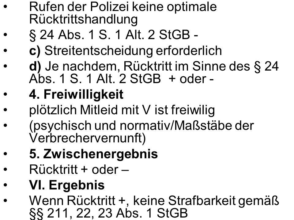 Rufen der Polizei keine optimale Rücktrittshandlung § 24 Abs. 1 S. 1 Alt. 2 StGB - c) Streitentscheidung erforderlich d) Je nachdem, Rücktritt im Sinn